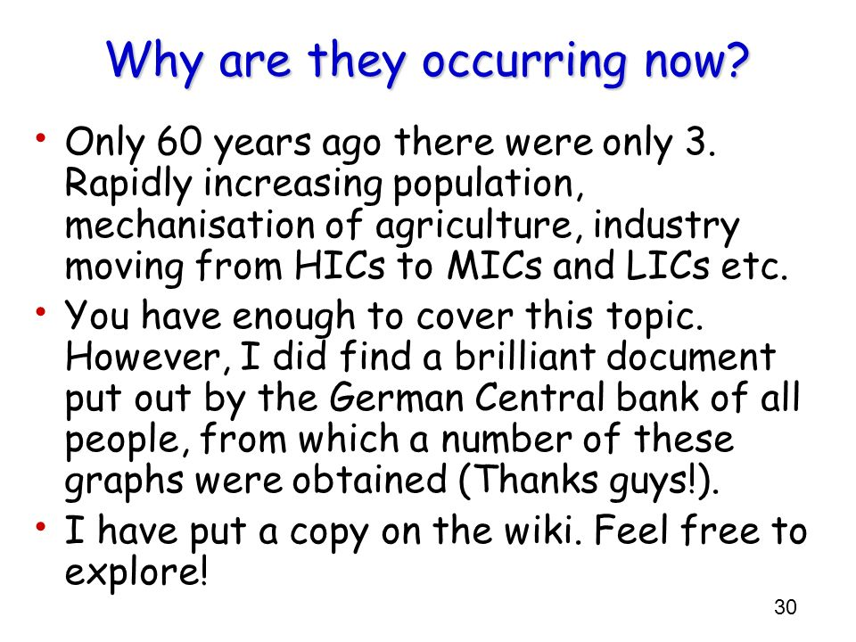 30 Why are they occurring now? Only 60 years ago there were only 3. Rapidly increasing population, mechanisation of agriculture, industry moving from