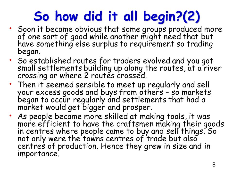8 So how did it all begin?(2) Soon it became obvious that some groups produced more of one sort of good while another might need that but have somethi