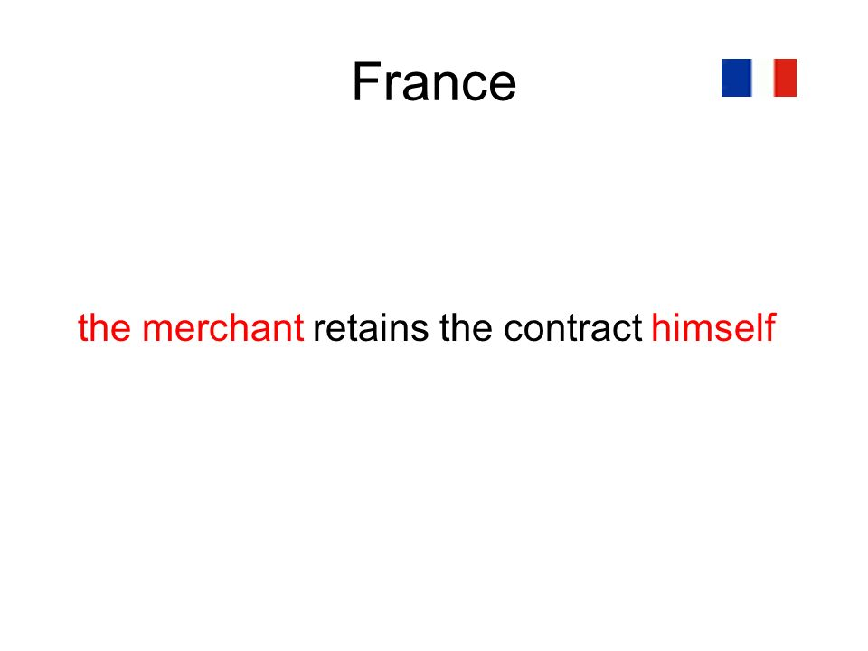 France the merchant retains the contract himself