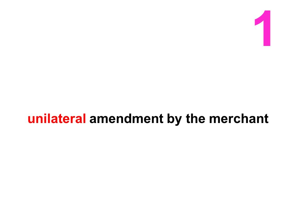 1 unilateral amendment by the merchant