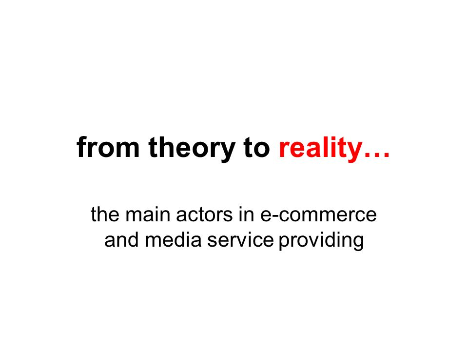 from theory to reality… the main actors in e-commerce and media service providing