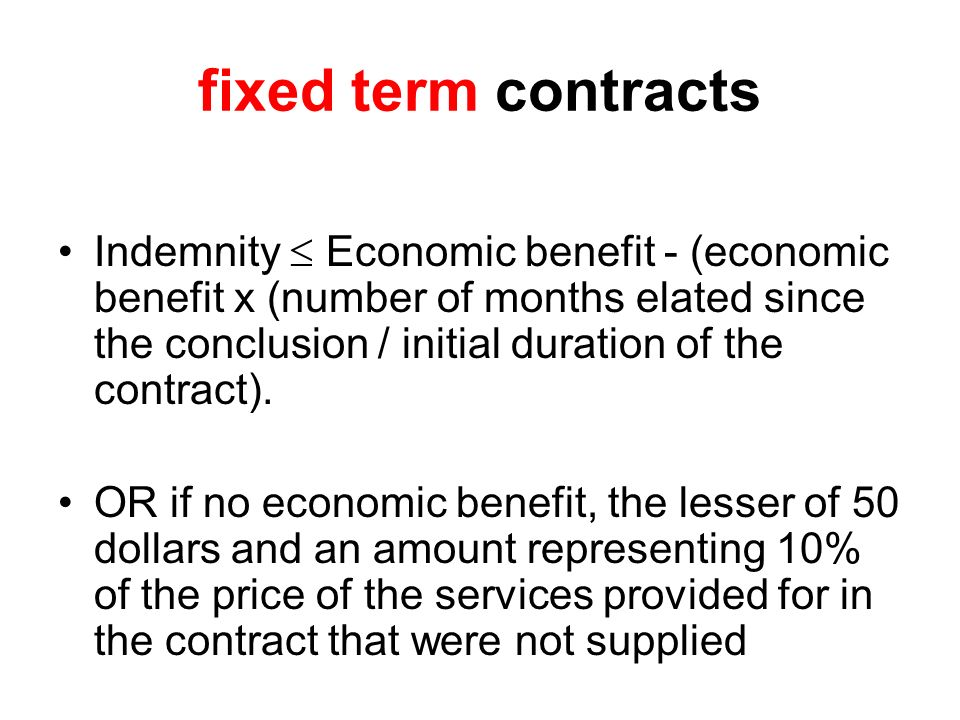 fixed term contracts Indemnity Economic benefit - (economic benefit x (number of months elated since the conclusion / initial duration of the contract).