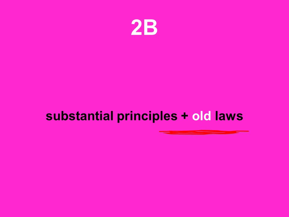 2B substantial principles + old laws