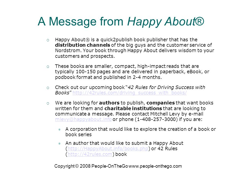 Copyright © 2008 People-OnTheGo www.people-onthego.com A Message from Happy About® Happy About® is a quick2publish book publisher that has the distribution channels of the big guys and the customer service of Nordstrom.