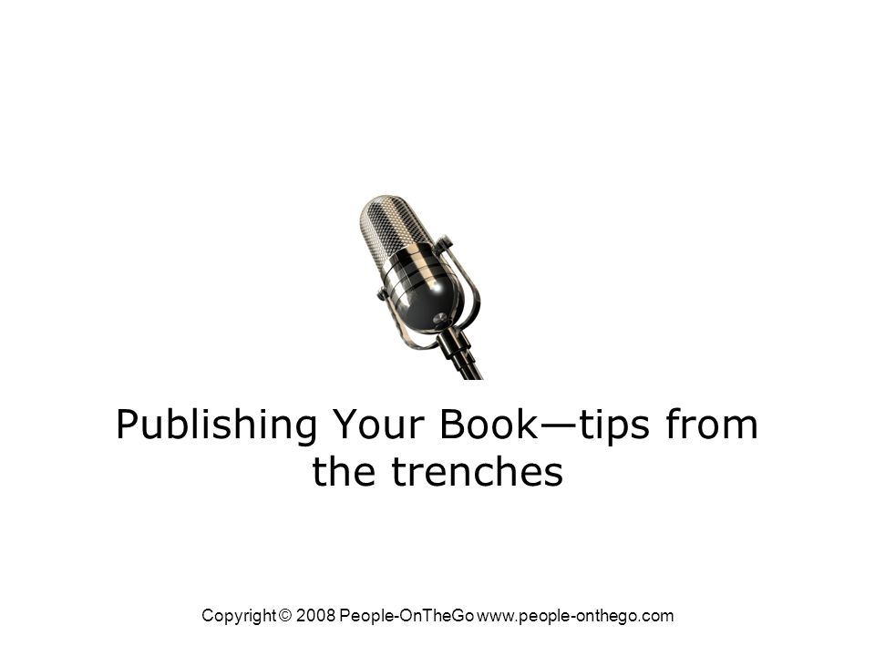 Copyright © 2008 People-OnTheGo www.people-onthego.com Publishing Your Booktips from the trenches Guest speaker: Mitchell Levy CEO and publisher Happy About happyabout.info The book on driving business success with books