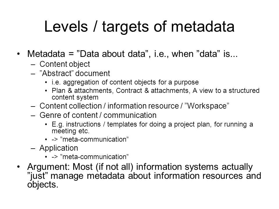 Levels / targets of metadata Metadata = Data about data, i.e., when data is... –Content object –Abstract document i.e. aggregation of content objects