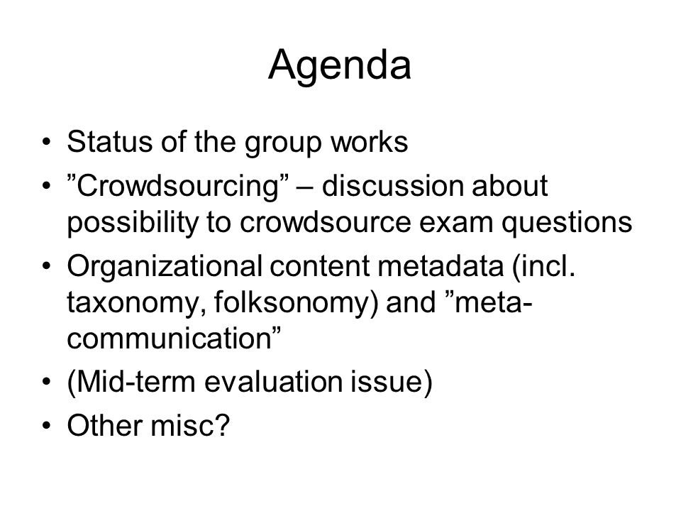 Agenda Status of the group works Crowdsourcing – discussion about possibility to crowdsource exam questions Organizational content metadata (incl.
