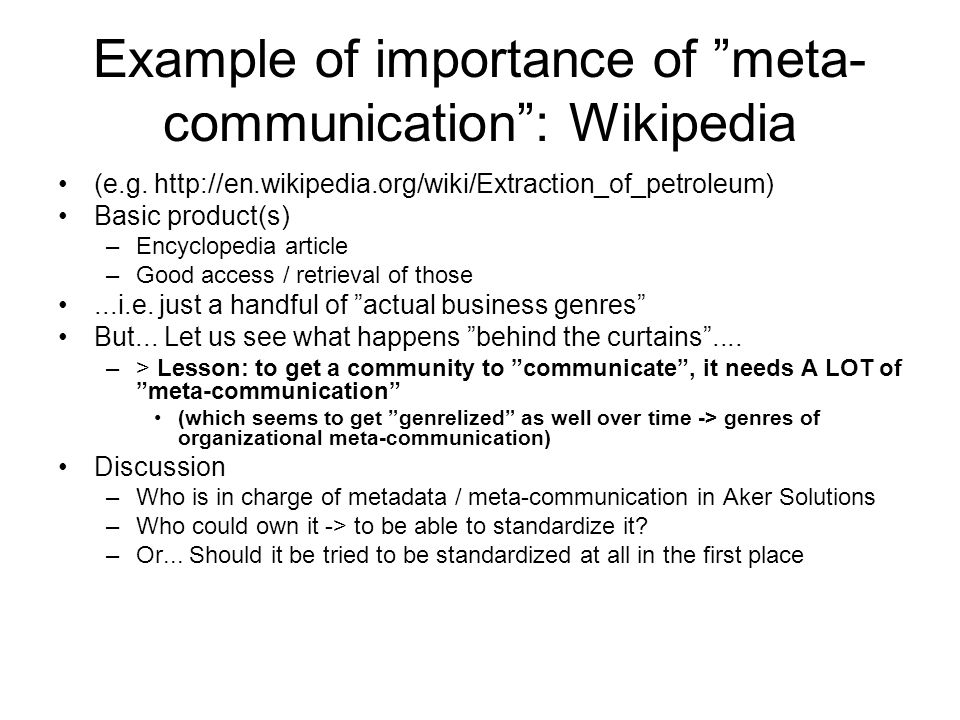 Example of importance of meta- communication: Wikipedia (e.g. http://en.wikipedia.org/wiki/Extraction_of_petroleum) Basic product(s) –Encyclopedia art