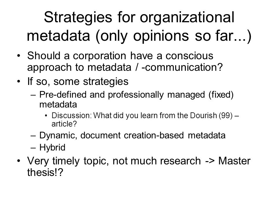 Strategies for organizational metadata (only opinions so far...) Should a corporation have a conscious approach to metadata / -communication? If so, s