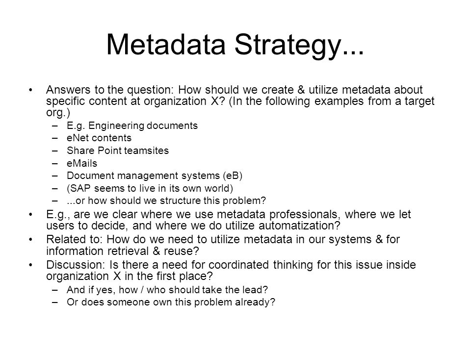 Metadata Strategy... Answers to the question: How should we create & utilize metadata about specific content at organization X? (In the following exam