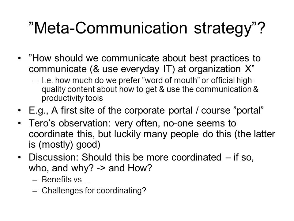 Meta-Communication strategy? How should we communicate about best practices to communicate (& use everyday IT) at organization X –I.e. how much do we