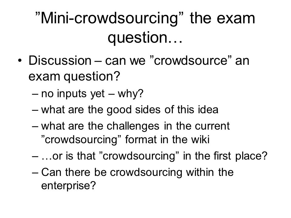 Mini-crowdsourcing the exam question… Discussion – can we crowdsource an exam question.