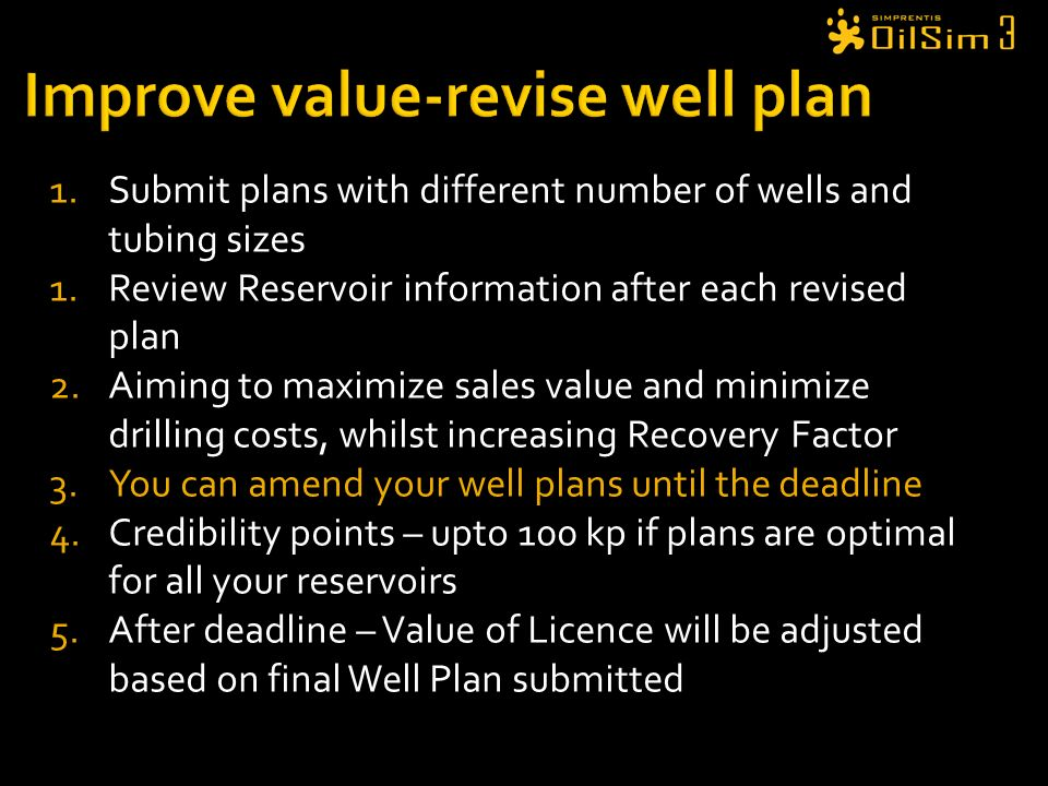 1. Submit plans with different number of wells and tubing sizes 1. Review Reservoir information after each revised plan 2. Aiming to maximize sales va