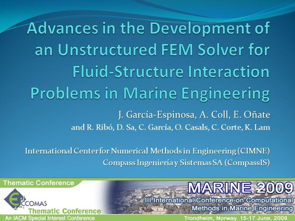 J. García-Espinosa, A. Coll, E. Oñate and R. Ribó, D. Sa, C. García, O. Casals, C. Corte, K. Lam International Center for Numerical Methods in Enginee