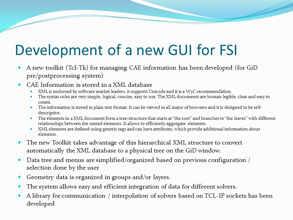 Development of a new GUI for FSI A new toolkit (Tcl-Tk) for managing CAE information has been developed (for GiD pre/postprocessing system) CAE Inform
