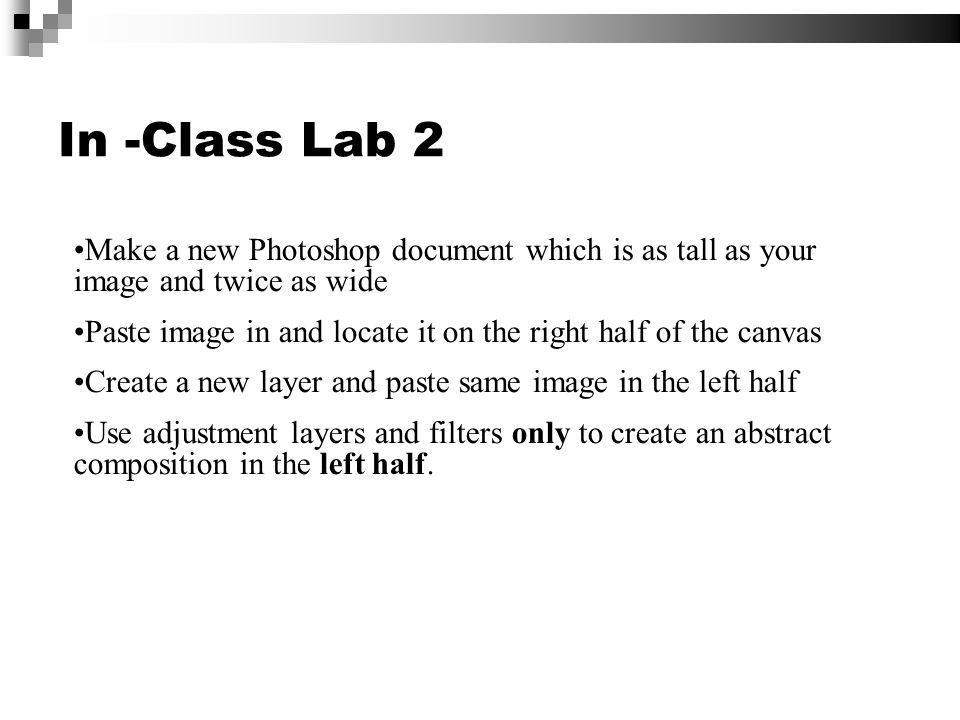 In -Class Lab 2 Make a new Photoshop document which is as tall as your image and twice as wide Paste image in and locate it on the right half of the c