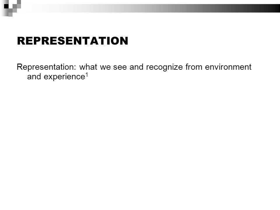 REPRESENTATION Representation: what we see and recognize from environment and experience 1