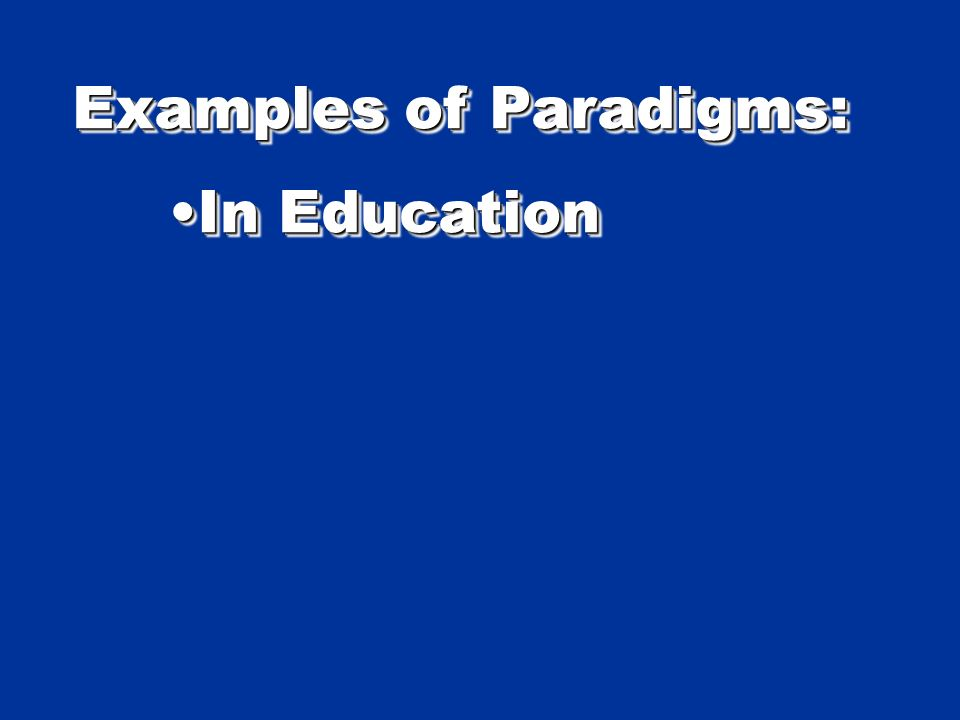 Examples of Paradigms: In EducationIn Education