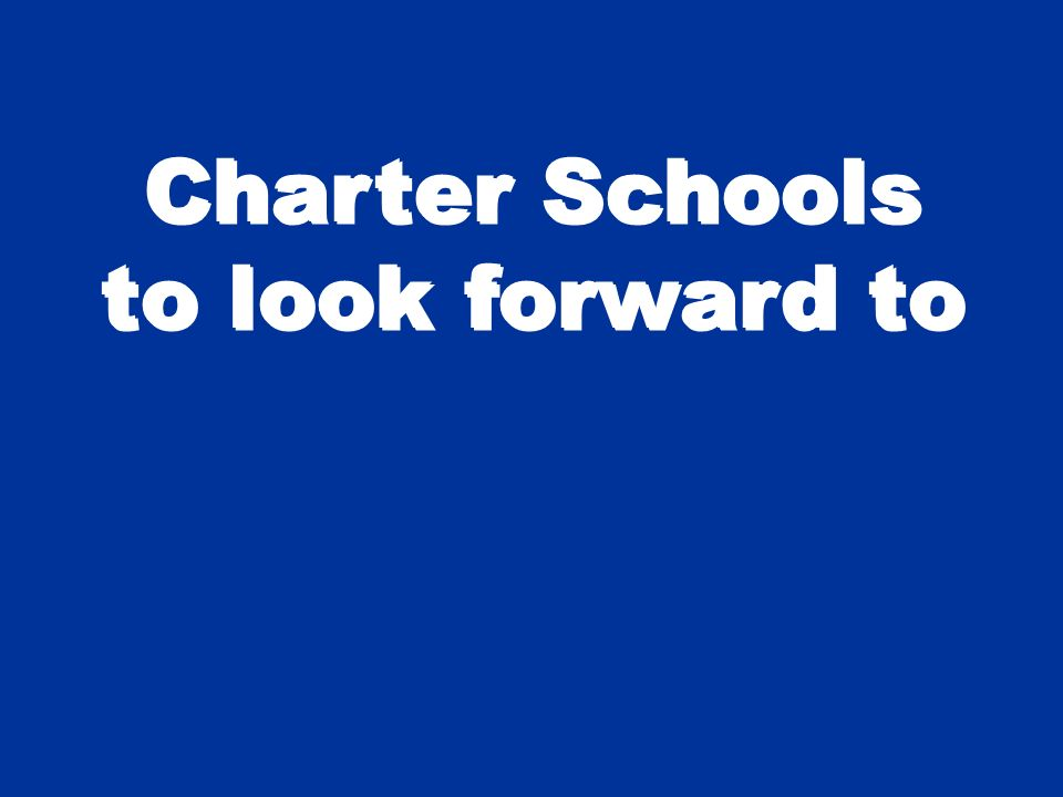 Charter Schools to look forward to Charter Schools to look forward to