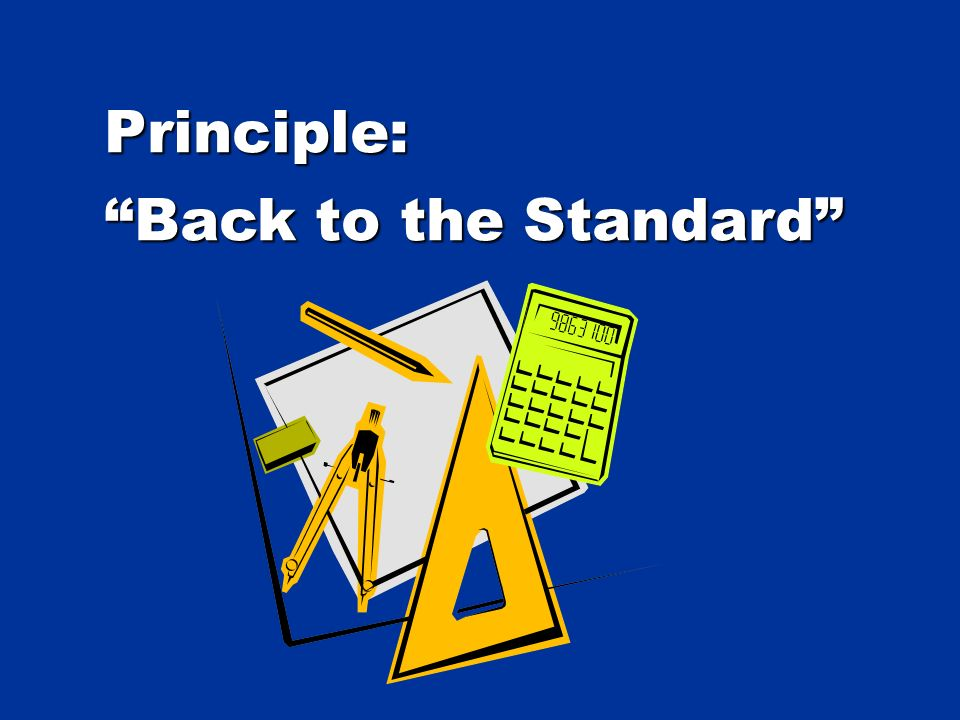 Principle: Back to the Standard