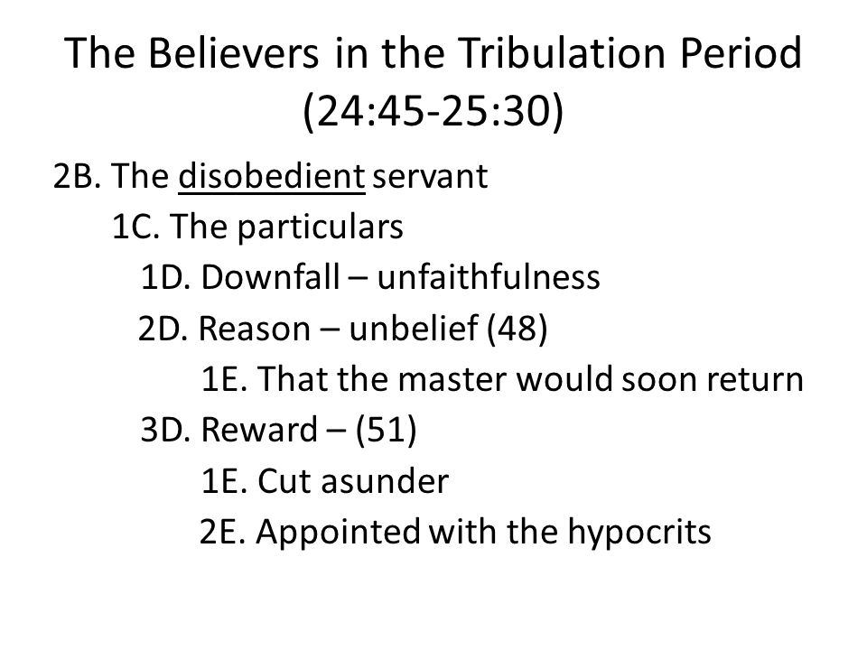 The Believers in the Tribulation Period (24:45-25:30) 2B.