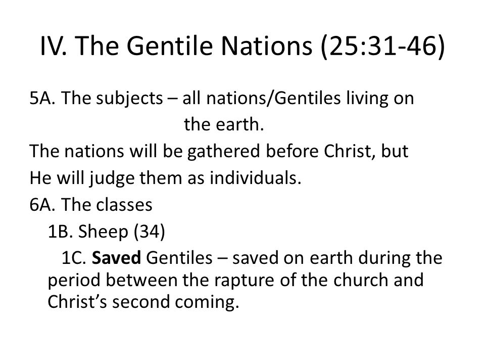 IV. The Gentile Nations (25:31-46) 5A. The subjects – all nations/Gentiles living on the earth.