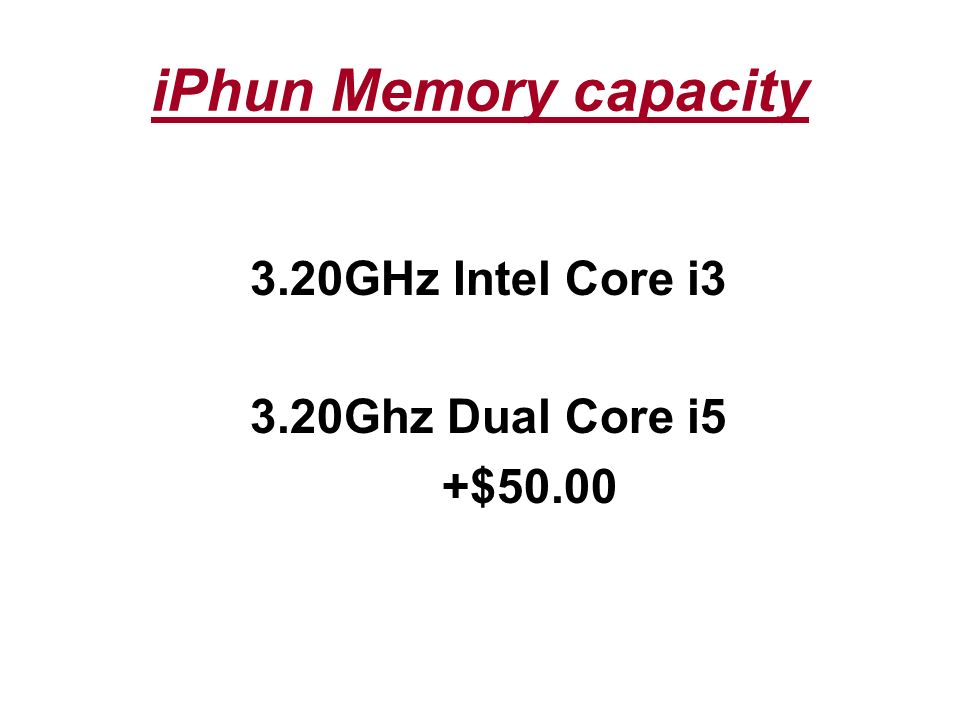 iPhun Memory capacity 3.20GHz Intel Core i3 3.20Ghz Dual Core i5 +$50.00