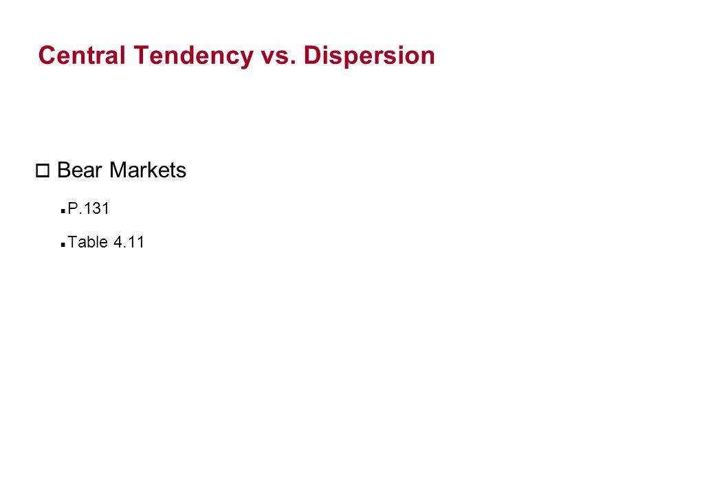 Central Tendency vs. Dispersion o Bear Markets P.131 Table 4.11