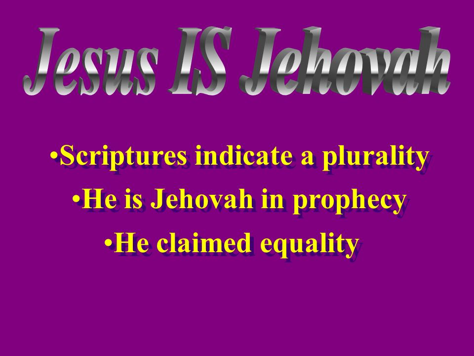 Scriptures indicate a plurality He is Jehovah in prophecy Scriptures indicate a plurality He is Jehovah in prophecy He claimed equality