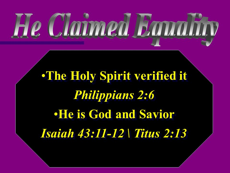 The Holy Spirit verified it Philippians 2:6 He is God and Savior Isaiah 43:11-12 \ Titus 2:13 The Holy Spirit verified it Philippians 2:6 He is God and Savior Isaiah 43:11-12 \ Titus 2:13