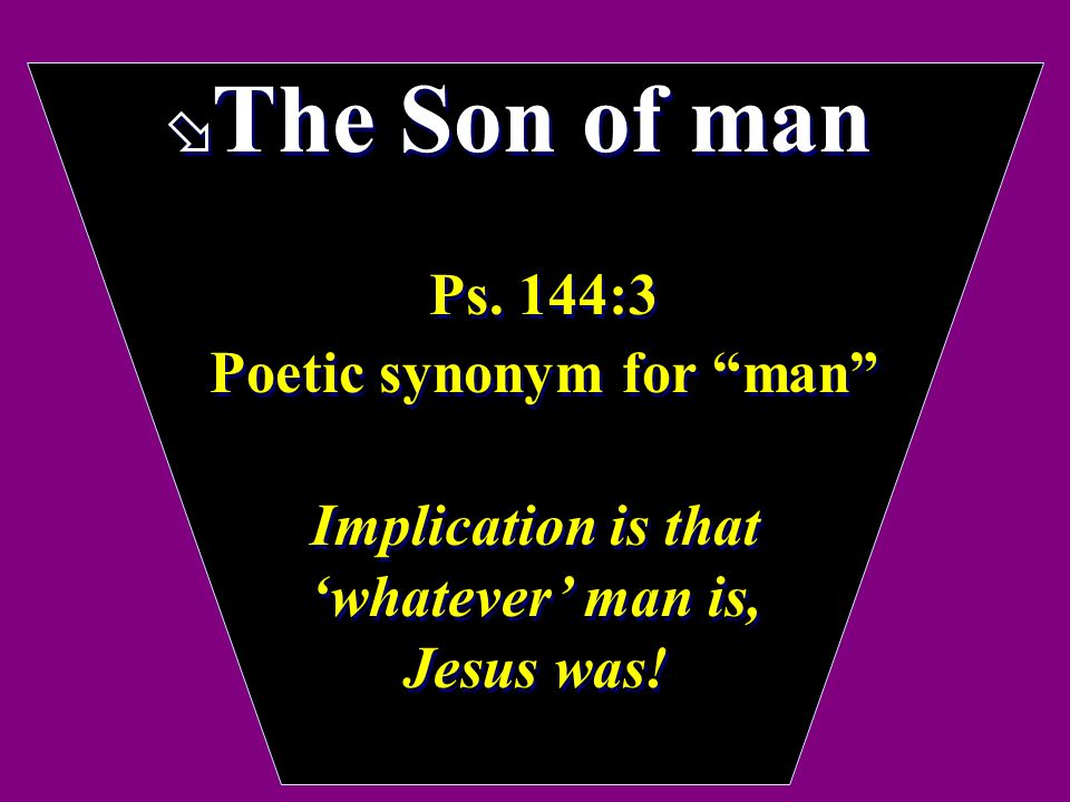 ø The Son of man Ps. 144:3 Poetic synonym for man Ps.