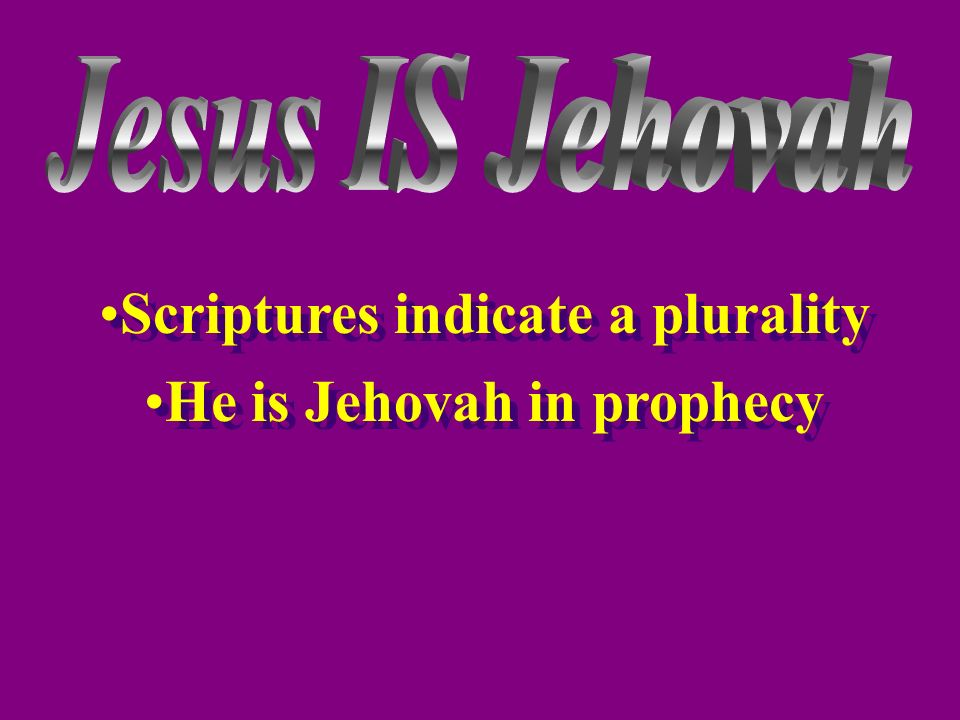 Scriptures indicate a plurality He is Jehovah in prophecy Scriptures indicate a plurality He is Jehovah in prophecy