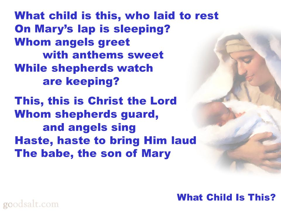 What child is this, who laid to rest On Marys lap is sleeping.