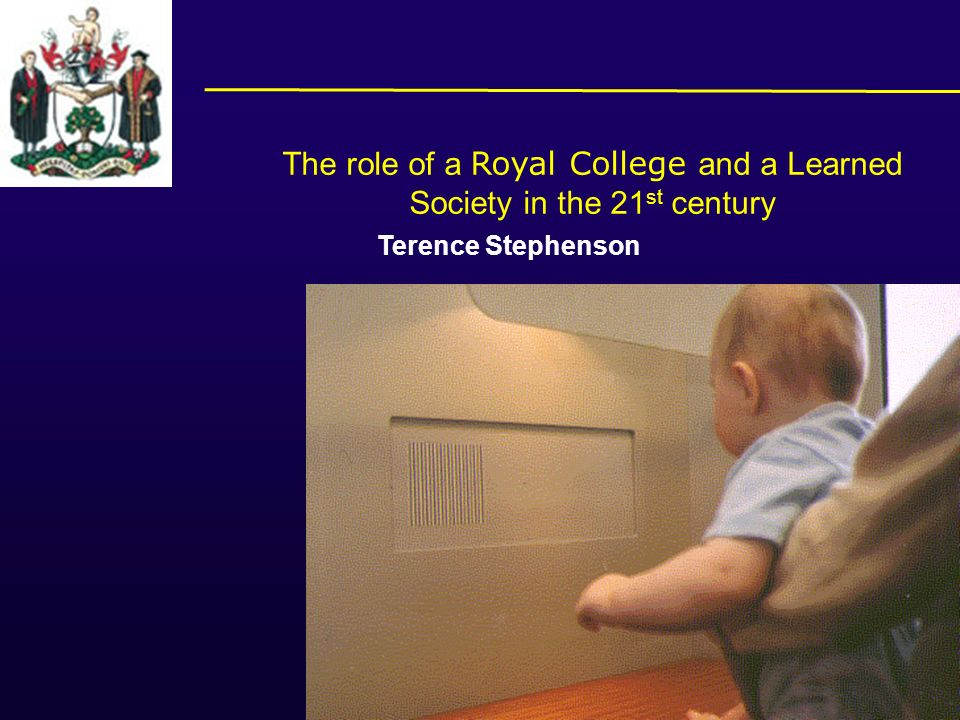 The role of a Royal College and a Learned Society in the 21 st century Terence Stephenson