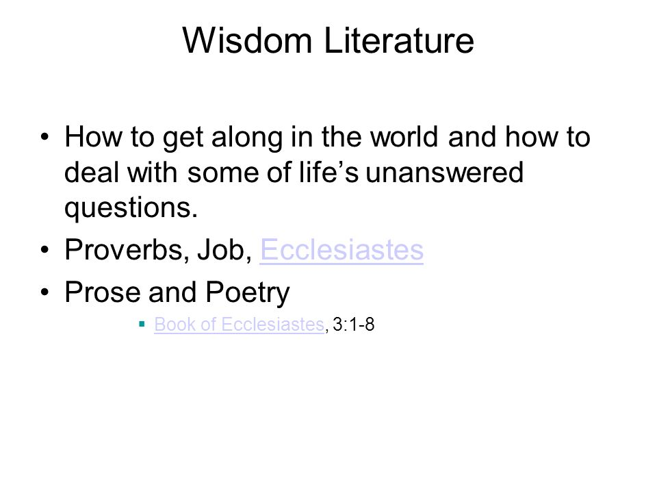 Wisdom Literature How to get along in the world and how to deal with some of lifes unanswered questions.