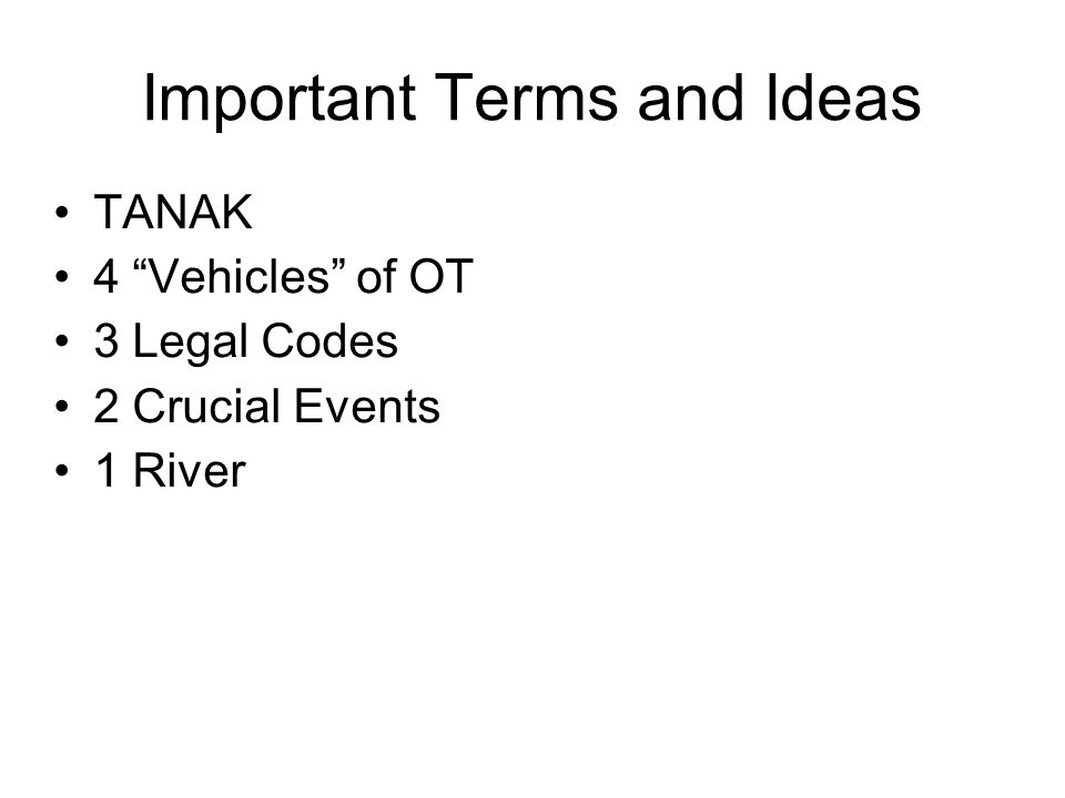 Important Terms and Ideas TANAK 4 Vehicles of OT 3 Legal Codes 2 Crucial Events 1 River