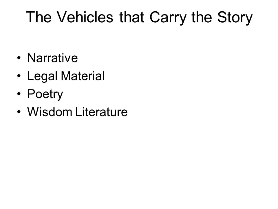 The Vehicles that Carry the Story Narrative Legal Material Poetry Wisdom Literature