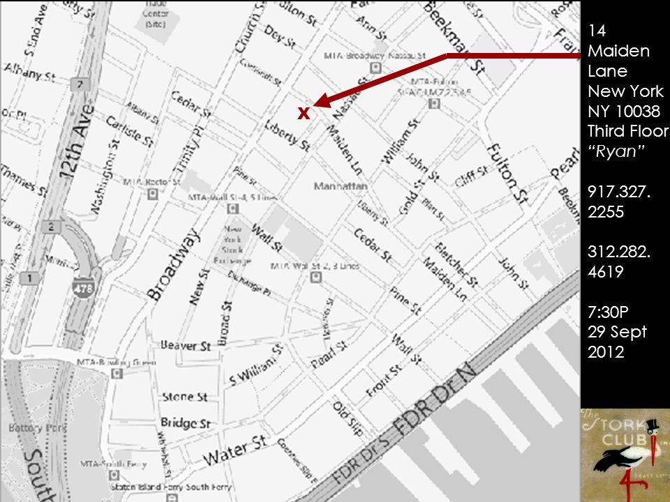 X 14 Maiden Lane New York NY 10038 Third Floor Ryan 917.327. 2255 312.282. 4619 7:30P 29 Sept 2012