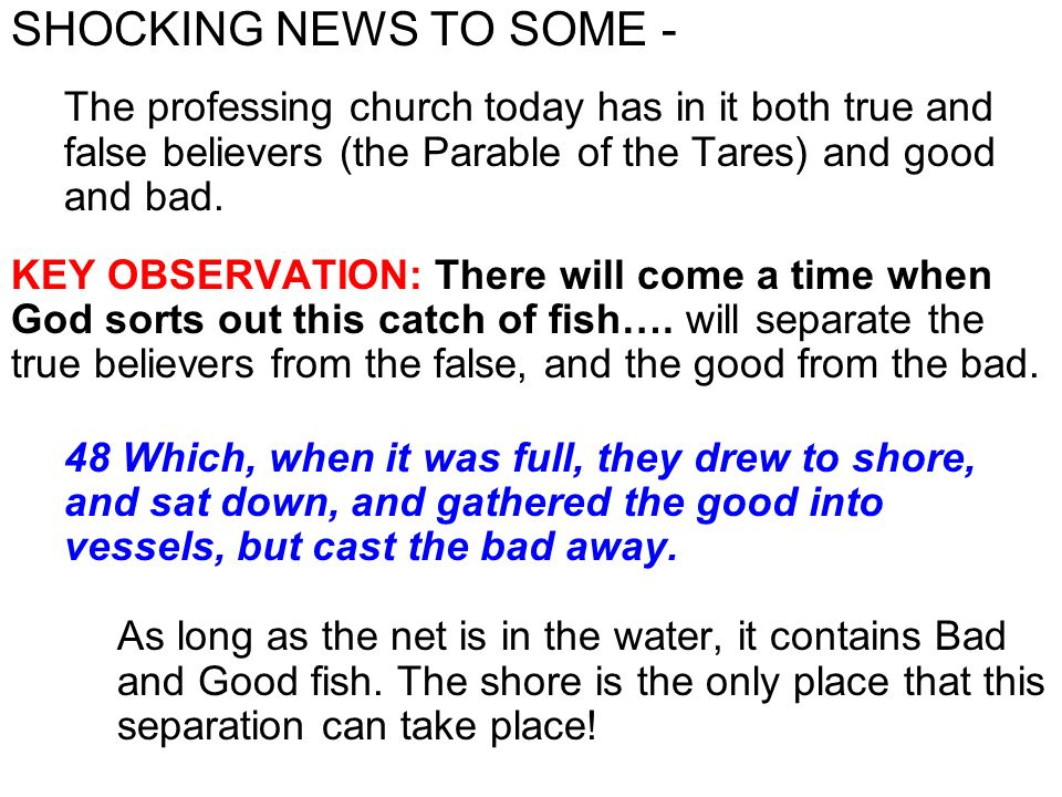 SHOCKING NEWS TO SOME - The professing church today has in it both true and false believers (the Parable of the Tares) and good and bad. KEY OBSERVATI