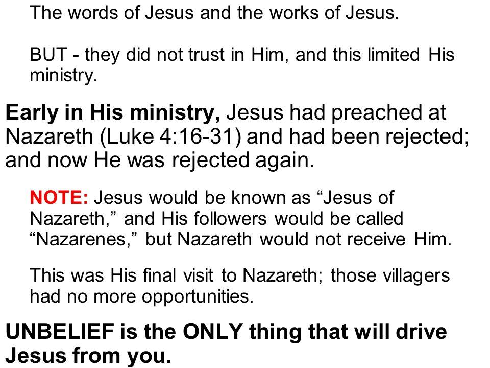 The words of Jesus and the works of Jesus. BUT - they did not trust in Him, and this limited His ministry. Early in His ministry, Jesus had preached a