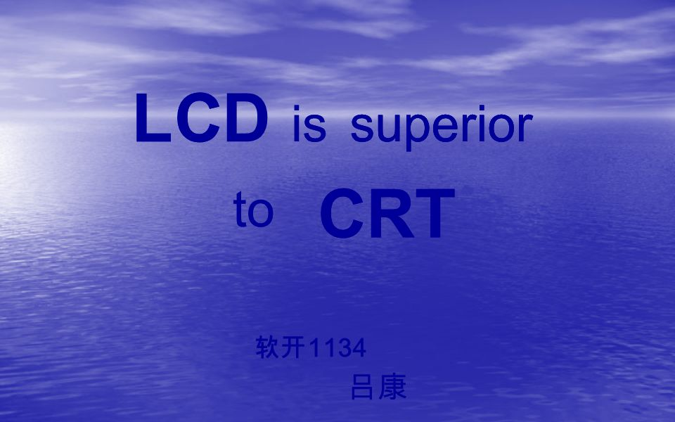 L 1134 C is superior to CRT LCD superior to CRT