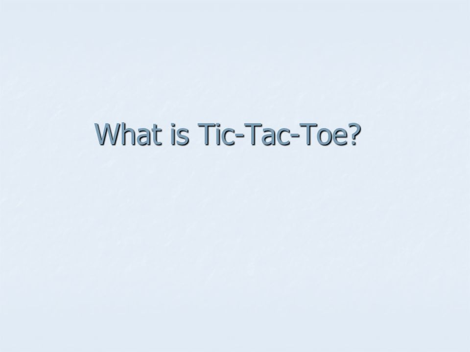 What is Tic-Tac-Toe?