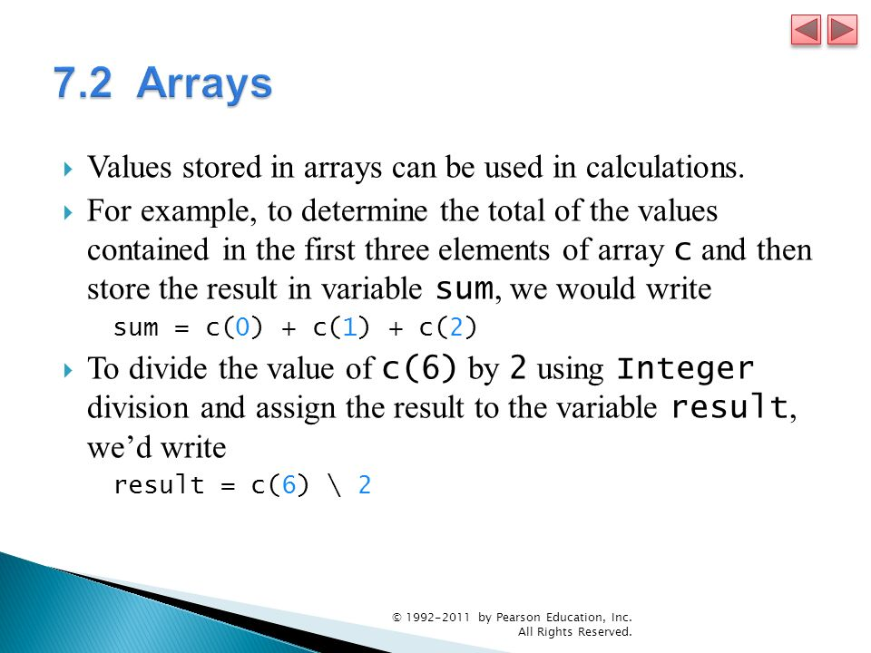 Values stored in arrays can be used in calculations. For example, to determine the total of the values contained in the first three elements of array