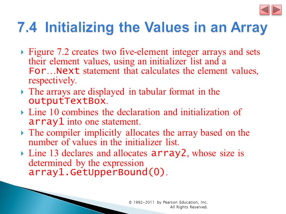 Figure 7.2 creates two five-element integer arrays and sets their element values, using an initializer list and a For … Next statement that calculates