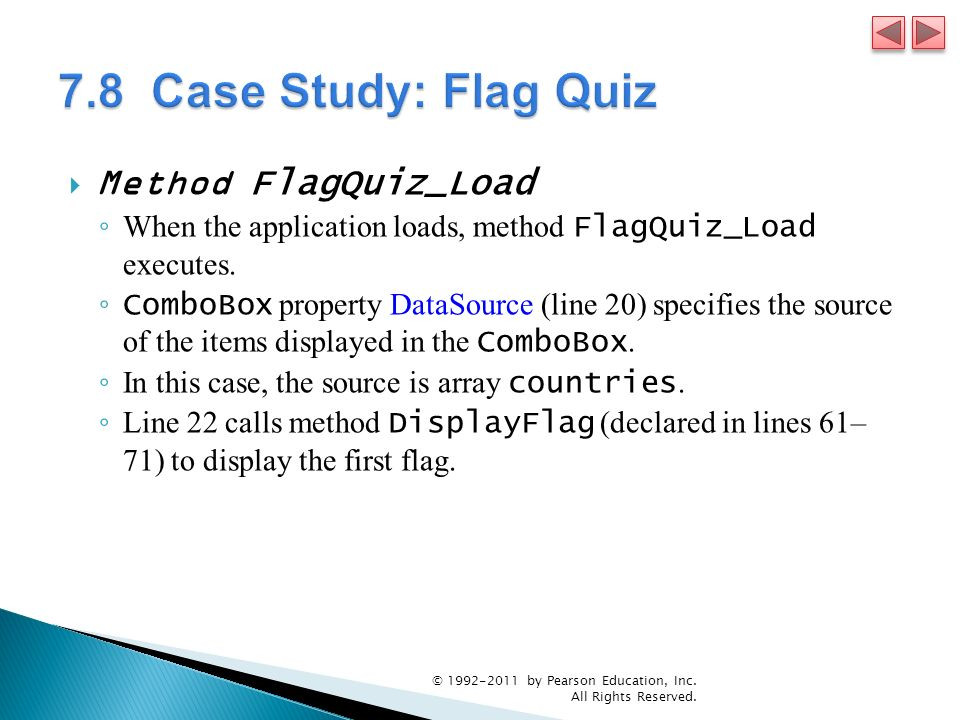 Method FlagQuiz_Load When the application loads, method FlagQuiz_Load executes. ComboBox property DataSource (line 20) specifies the source of the ite