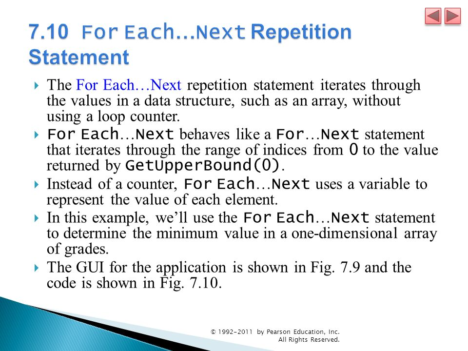 The For Each…Next repetition statement iterates through the values in a data structure, such as an array, without using a loop counter. For Each … Nex