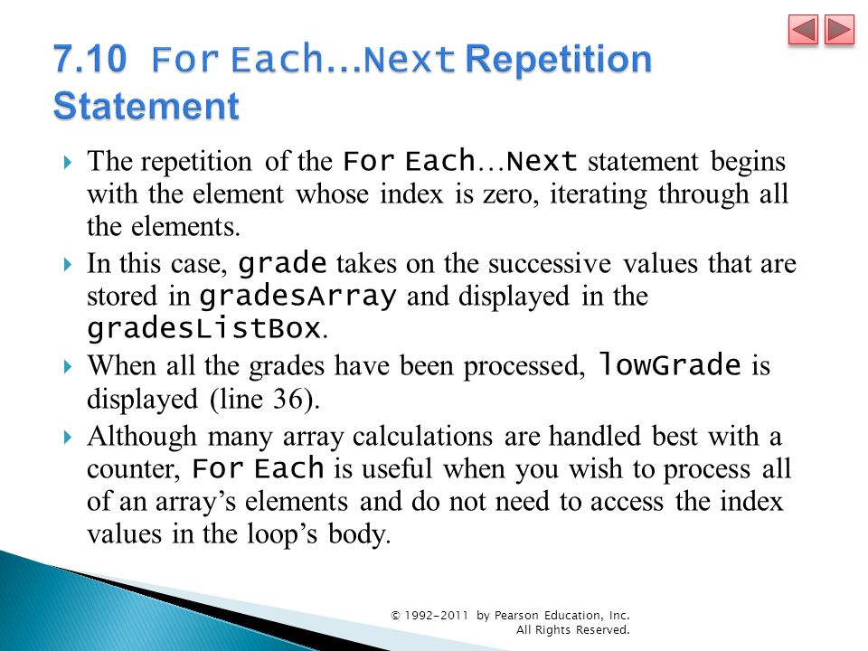The repetition of the For Each … Next statement begins with the element whose index is zero, iterating through all the elements. In this case, grade t