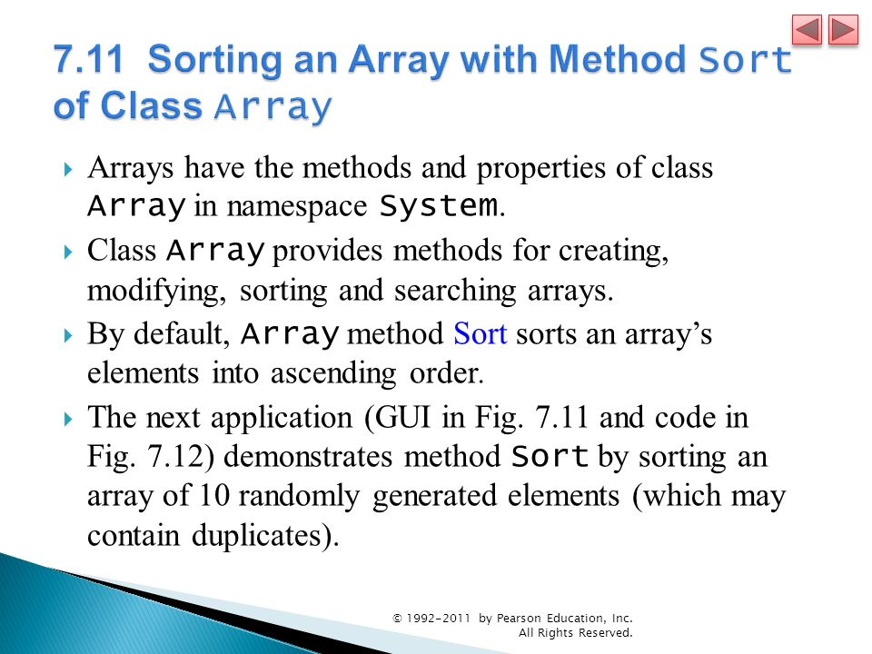 Arrays have the methods and properties of class Array in namespace System. Class Array provides methods for creating, modifying, sorting and searching