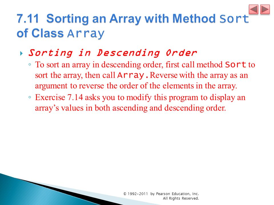 Sorting in Descending Order To sort an array in descending order, first call method Sort to sort the array, then call Array. Reverse with the array as