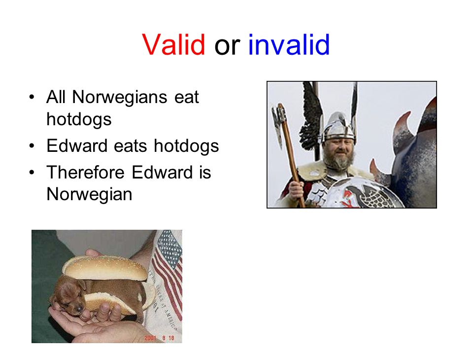 Valid or invalid All Norwegians eat hotdogs Edward eats hotdogs Therefore Edward is Norwegian